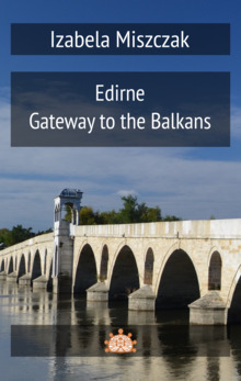Edirne. Gateway to the Balkans
